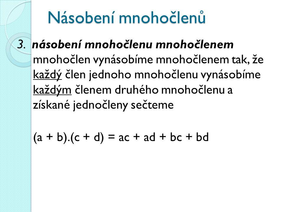 Násobení mnohočlenů 3. násobení mnohočlenu mnohočlenem mnohočlen vynásobíme mnohočlenem tak, že každý člen jednoho mnohočlenu vynásobíme každým členem