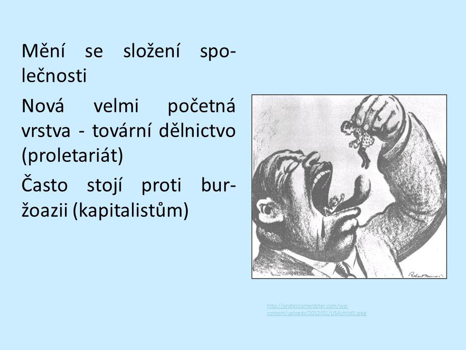Mění se složení spo- lečnosti Nová velmi početná vrstva - tovární dělnictvo (proletariát) Často stojí proti bur- žoazii (kapitalistům) http://professo