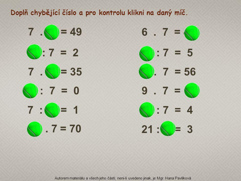 7. 5 = 35 14 : 7 = 2 6. 7 = 42 35 : 7 = 5 8. 7 = 56 0 : 7 = 09. 7 = 63 7 : 7 = 1 7. 7 = 49 28 : 7 = 4 10. 7 = 70 21 : 7 = 3 Doplň chybějící číslo a pr