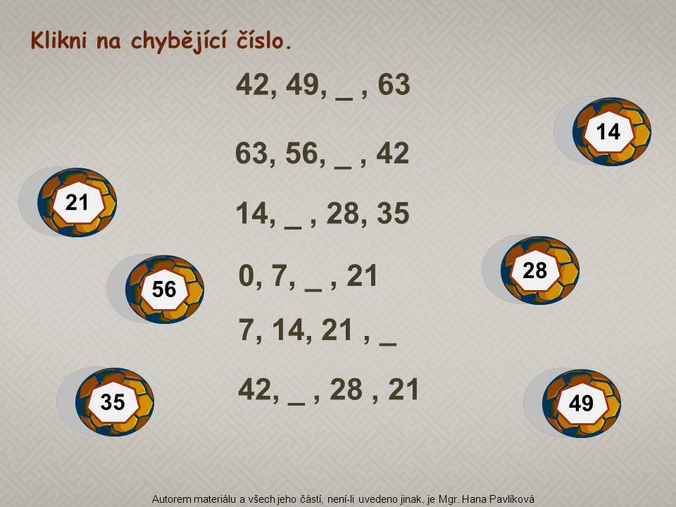 42, 49, _, 63 14, _, 28, 35 0, 7, _, 21 63, 56, _, 42 42, _, 28, 21 7, 14, 21, _ 21 56 49 14 28 35 Klikni na chybějící číslo. Autorem materiálu a všec