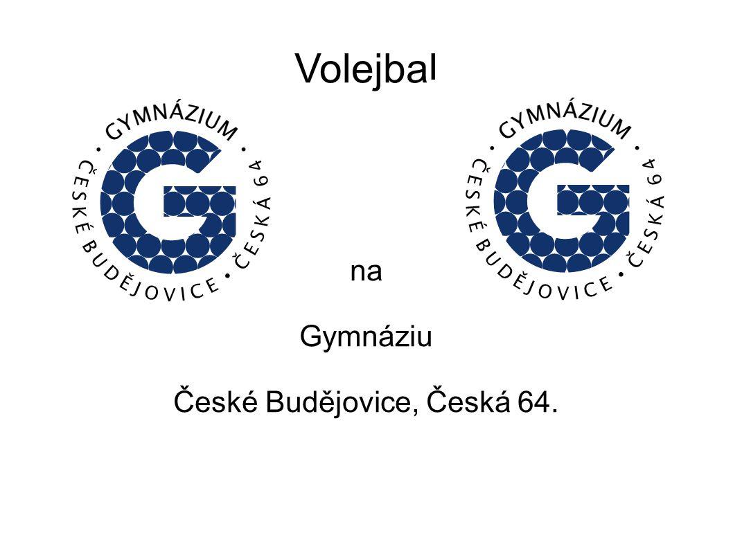 Volejbal na Gymnáziu České Budějovice, Česká 64.