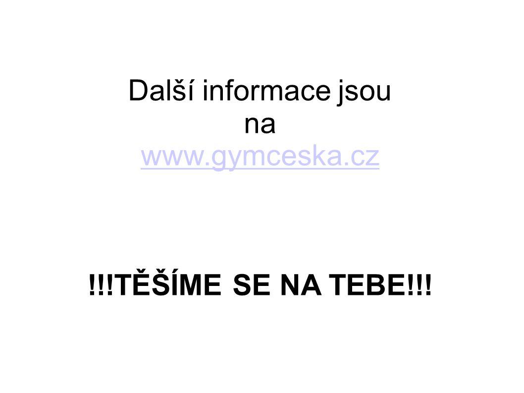 Další informace jsou na www.gymceska.cz !!!TĚŠÍME SE NA TEBE!!! www.gymceska.cz