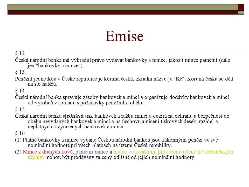 Emise § 12 Česká národní banka má výhradní právo vydávat bankovky a mince, jakož i mince pamětní (dále jen