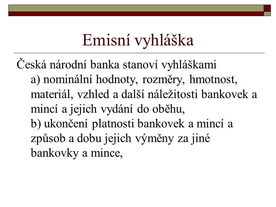 Emisní vyhláška Česká národní banka stanoví vyhláškami a) nominální hodnoty, rozměry, hmotnost, materiál, vzhled a další náležitosti bankovek a mincí