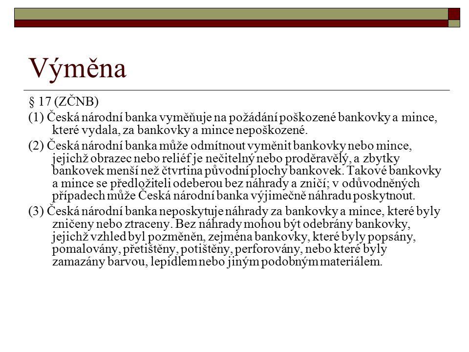 Výměna § 17 (ZČNB) (1) Česká národní banka vyměňuje na požádání poškozené bankovky a mince, které vydala, za bankovky a mince nepoškozené. (2) Česká n
