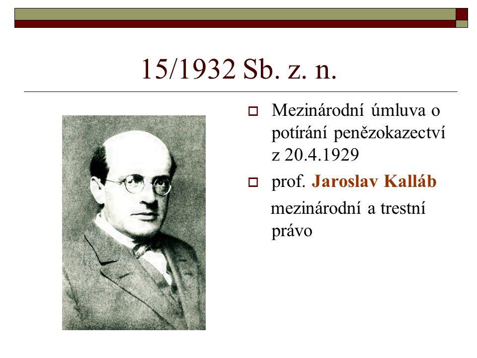 15/1932 Sb. z. n.  Mezinárodní úmluva o potírání penězokazectví z 20.4.1929  prof. Jaroslav Kalláb mezinárodní a trestní právo