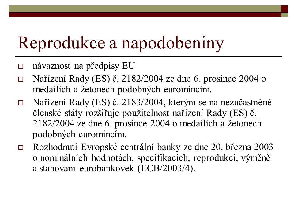 Reprodukce a napodobeniny  návaznost na předpisy EU  Nařízení Rady (ES) č. 2182/2004 ze dne 6. prosince 2004 o medailích a žetonech podobných euromi
