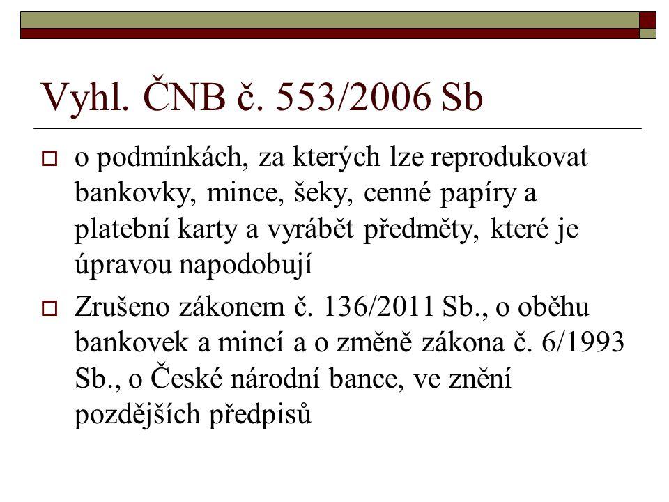 Vyhl. ČNB č. 553/2006 Sb  o podmínkách, za kterých lze reprodukovat bankovky, mince, šeky, cenné papíry a platební karty a vyrábět předměty, které je