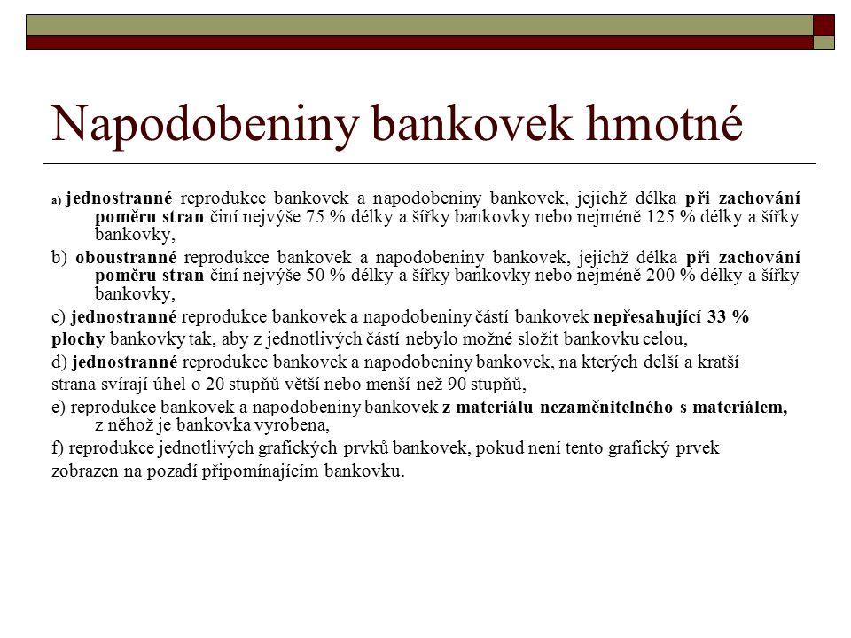Napodobeniny bankovek hmotné a) jednostranné reprodukce bankovek a napodobeniny bankovek, jejichž délka při zachování poměru stran činí nejvýše 75 % d