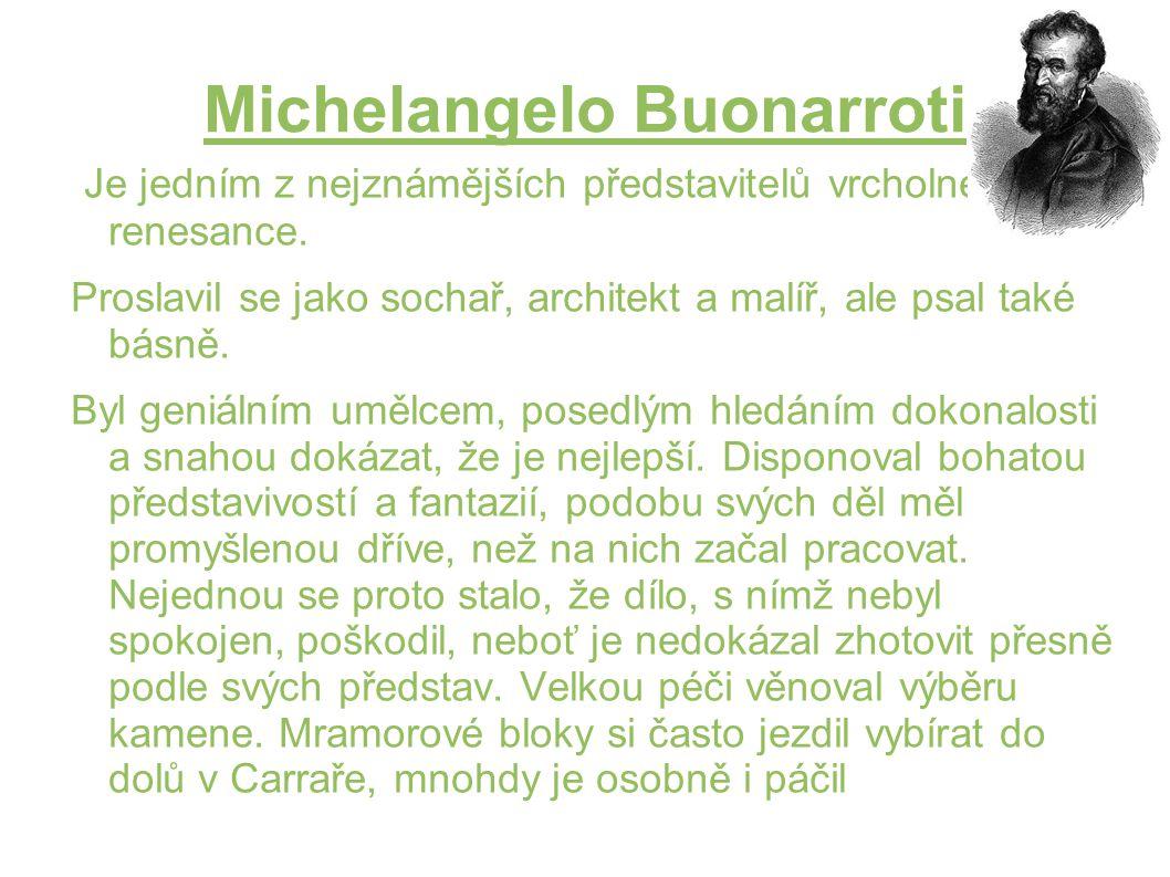 Michelangelo Buonarroti Je jedním z nejznámějších představitelů vrcholné italské renesance. Proslavil se jako sochař, architekt a malíř, ale psal také