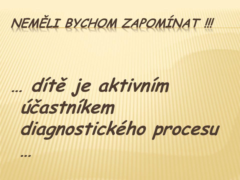 … dítě je aktivním účastníkem diagnostického procesu …