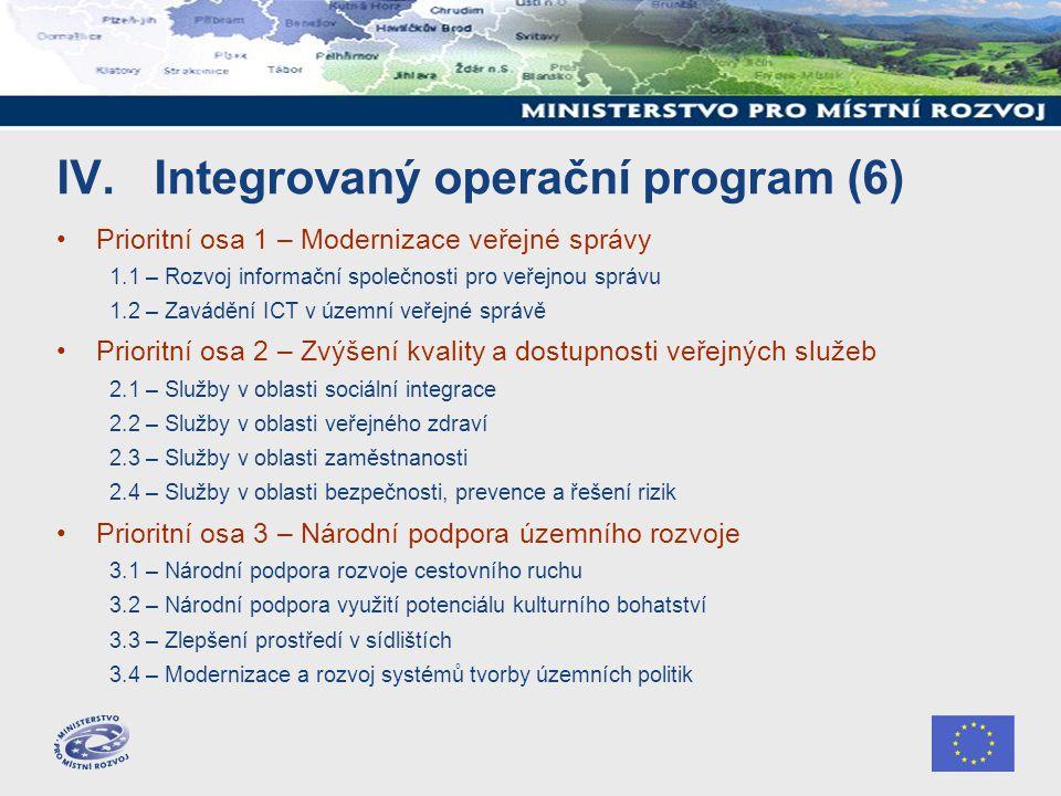IV. Integrovaný operační program (6) Prioritní osa 1 – Modernizace veřejné správy 1.1 – Rozvoj informační společnosti pro veřejnou správu 1.2 – Zavádě
