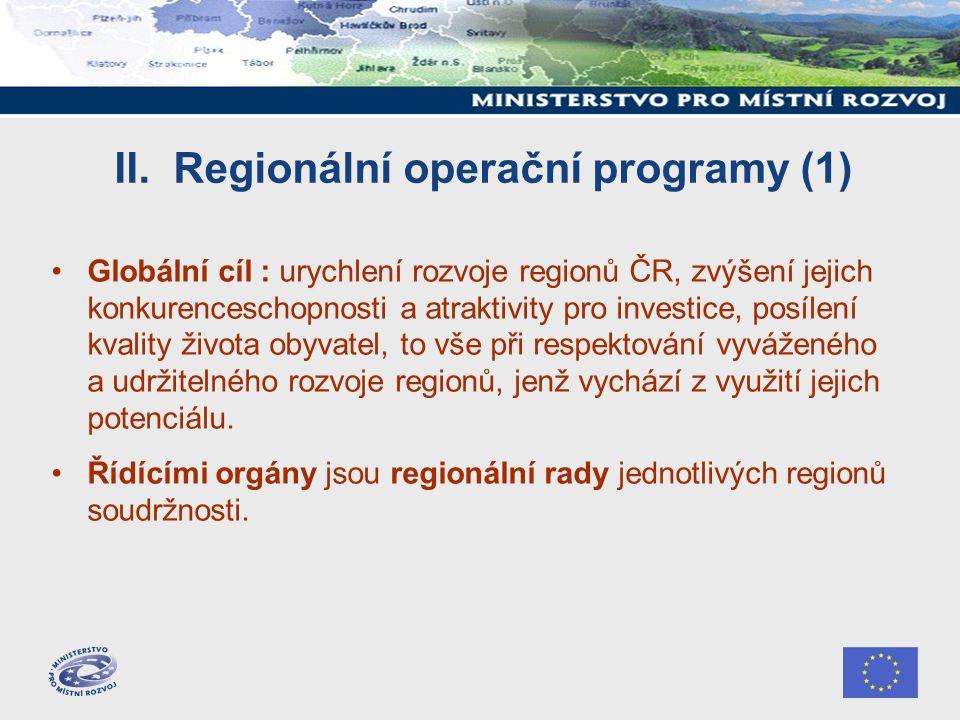 II. Regionální operační programy (1) Globální cíl : urychlení rozvoje regionů ČR, zvýšení jejich konkurenceschopnosti a atraktivity pro investice, pos
