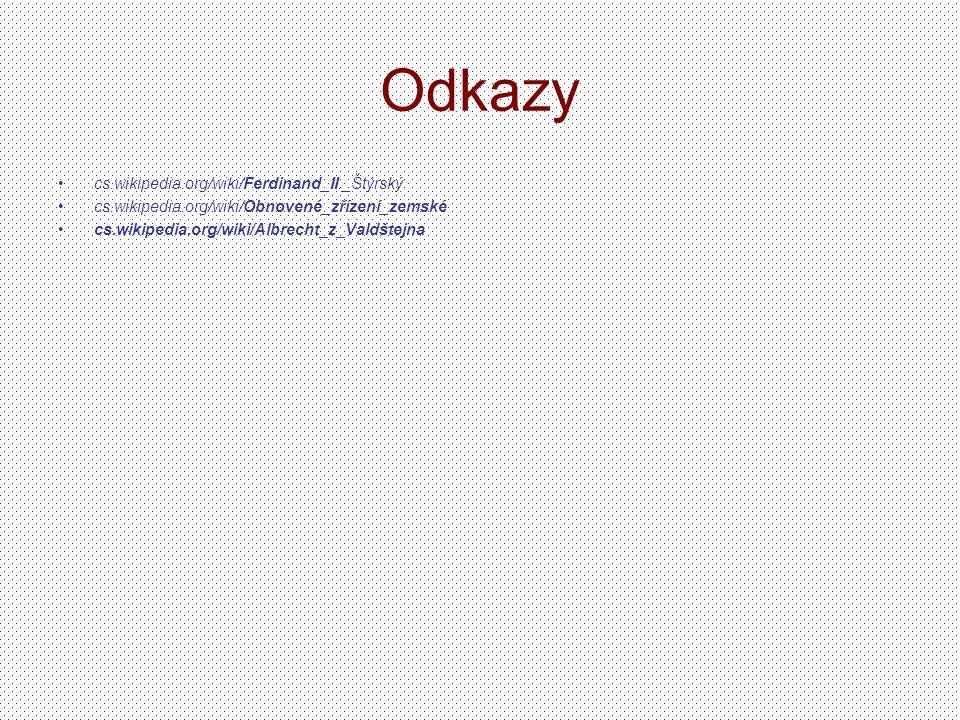 Odkazy cs.wikipedia.org/wiki/Ferdinand_II._Štýrský cs.wikipedia.org/wiki/Obnovené_zřízení_zemské cs.wikipedia.org/wiki/Albrecht_z_Valdštejna