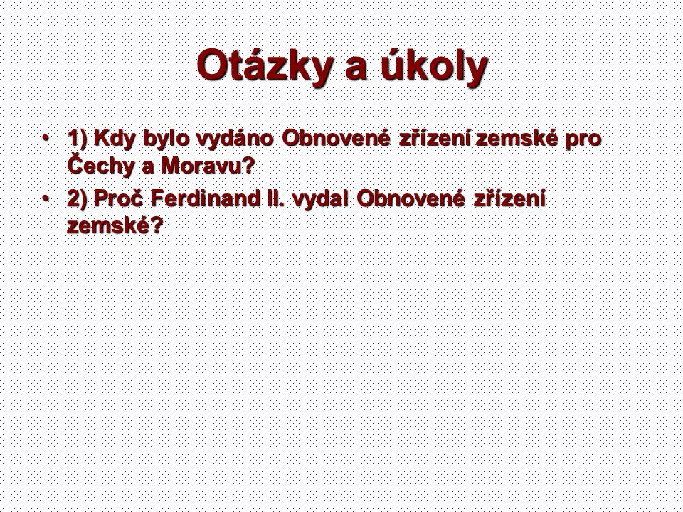 Otázky a úkoly 1) Kdy bylo vydáno Obnovené zřízení zemské pro Čechy a Moravu?1) Kdy bylo vydáno Obnovené zřízení zemské pro Čechy a Moravu? 2) Proč Fe