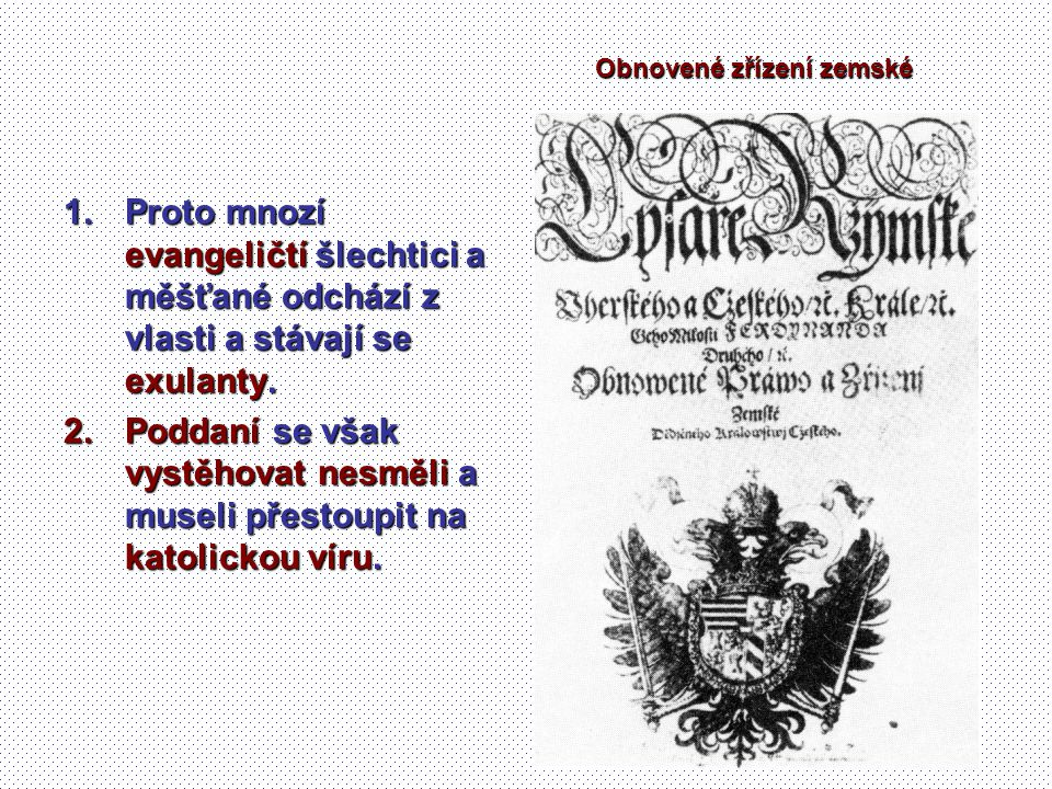 1.Majetky zabavené exulantům rozdával Ferdinand II.