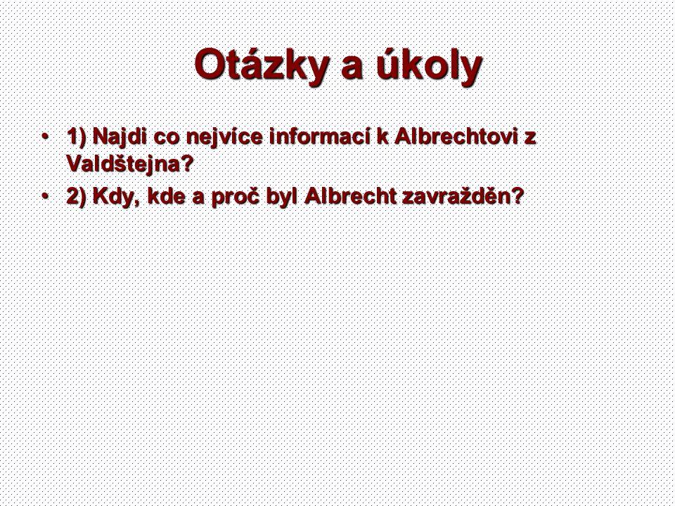 Otázky a úkoly 1) Najdi co nejvíce informací k Albrechtovi z Valdštejna?1) Najdi co nejvíce informací k Albrechtovi z Valdštejna? 2) Kdy, kde a proč b