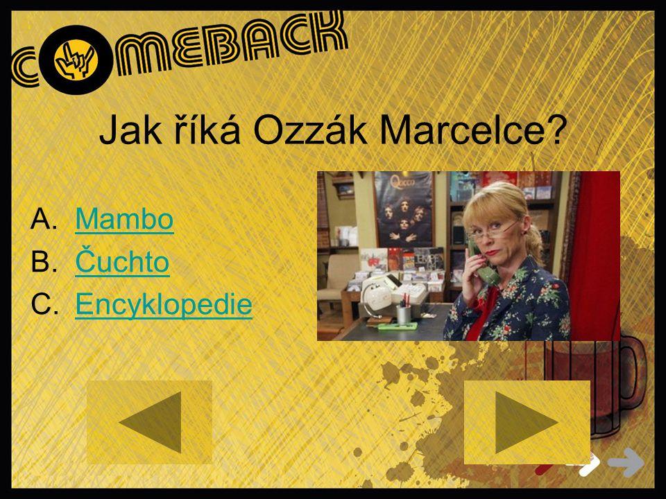 Jak říká Ozzák Marcelce? A.MamboMambo B.ČuchtoČuchto C.EncyklopedieEncyklopedie