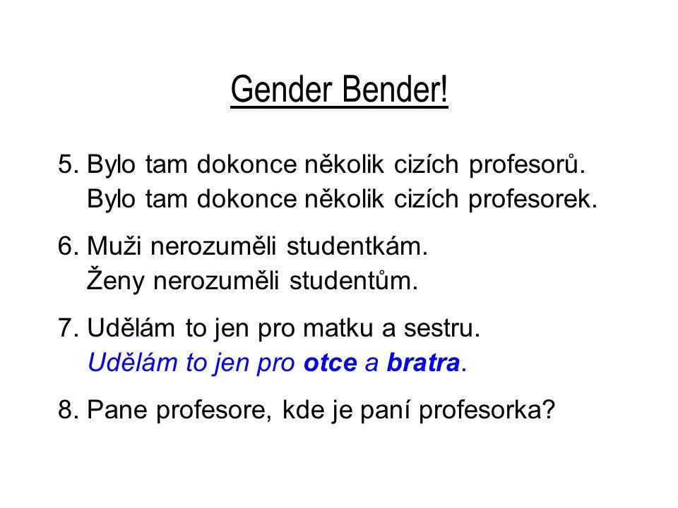 Gender Bender. 5. Bylo tam dokonce několik cizích profesorů.