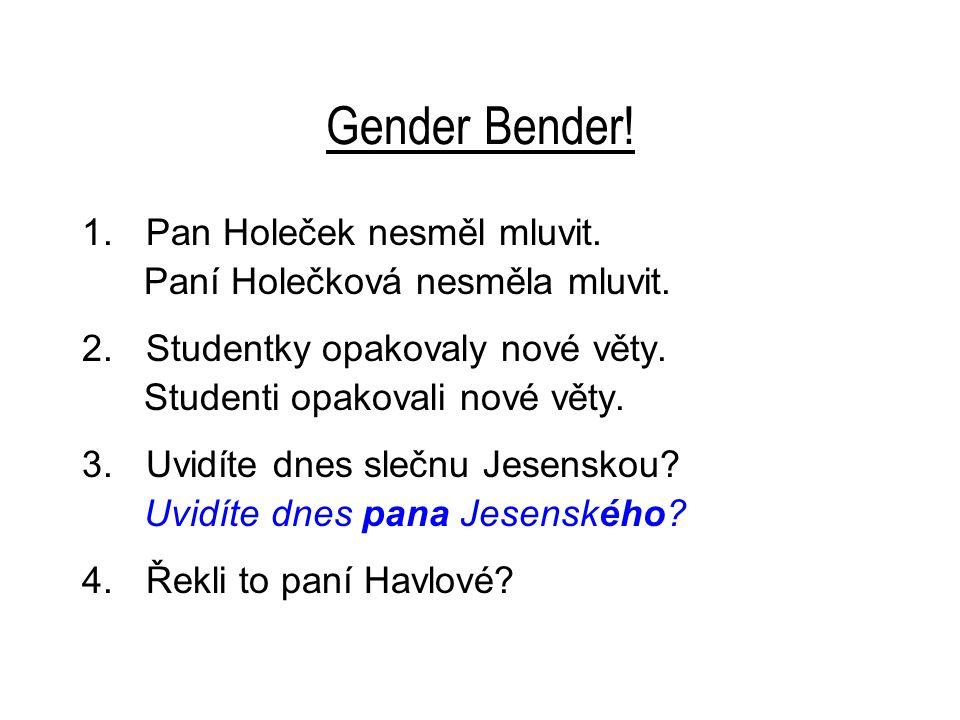Gender Bender. 1.Pan Holeček nesměl mluvit. Paní Holečková nesměla mluvit.