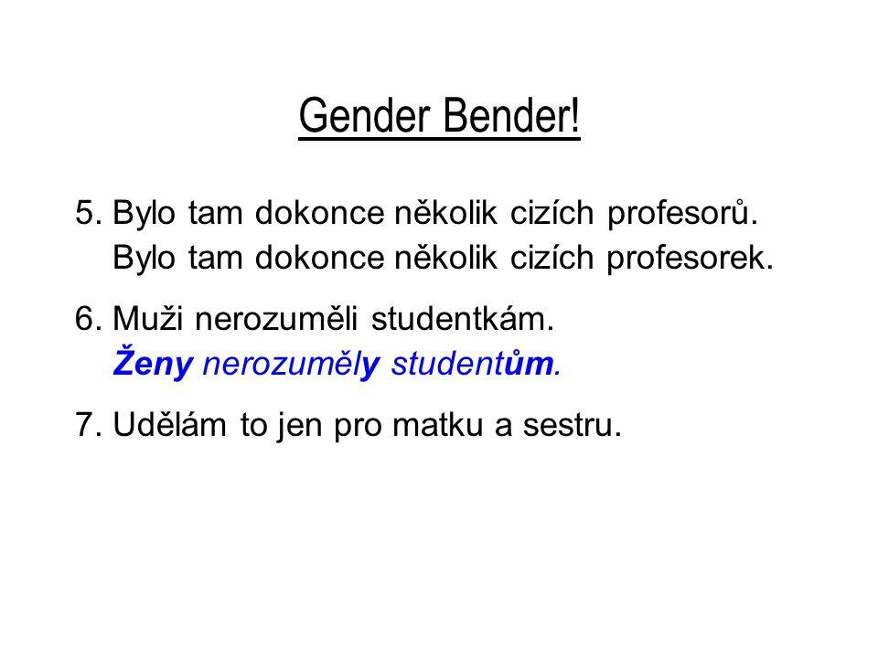 Gender Bender.5. Bylo tam dokonce několik cizích profesorů.