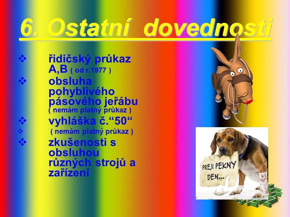 5. Jazykové znalosti  anglický jazyk (několik let, samouk, pasivně )  německý jazyk ( střední škola, samouk, pasivně )  ruský jazyk ( maturita, akt