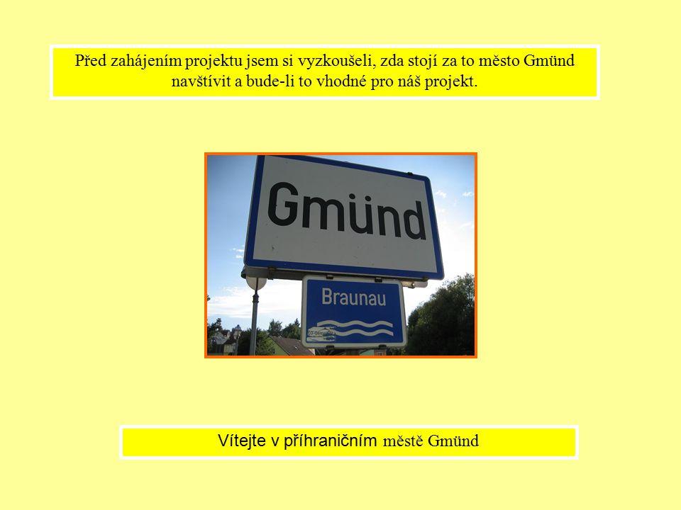 Před zahájením projektu jsem si vyzkoušeli, zda stojí za to město Gmünd navštívit a bude-li to vhodné pro náš projekt.
