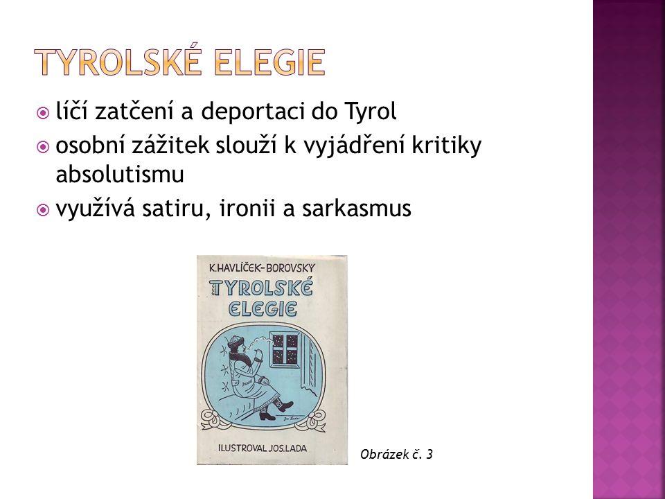  líčí zatčení a deportaci do Tyrol  osobní zážitek slouží k vyjádření kritiky absolutismu  využívá satiru, ironii a sarkasmus Obrázek č. 3