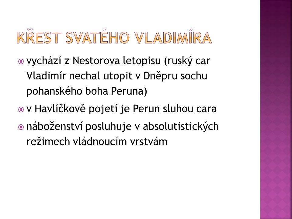  vychází z Nestorova letopisu (ruský car Vladimír nechal utopit v Dněpru sochu pohanského boha Peruna)  v Havlíčkově pojetí je Perun sluhou cara  n