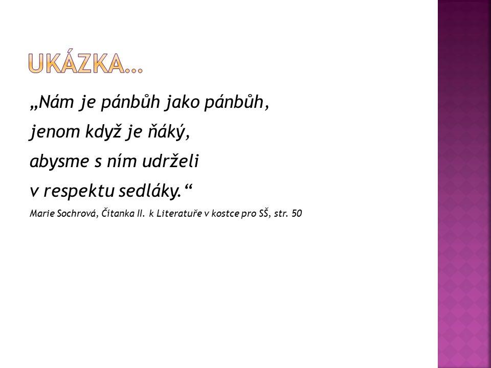 """""""Nám je pánbůh jako pánbůh, jenom když je ňáký, abysme s ním udrželi v respektu sedláky."""" Marie Sochrová, Čítanka II. k Literatuře v kostce pro SŠ, st"""