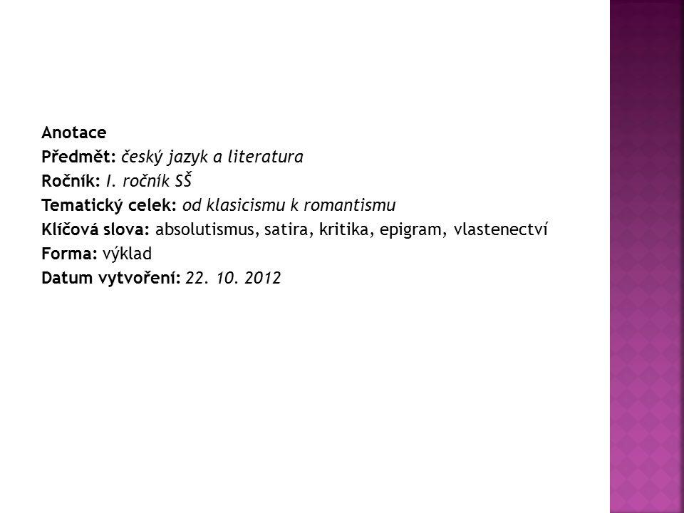 Anotace Předmět: český jazyk a literatura Ročník: I. ročník SŠ Tematický celek: od klasicismu k romantismu Klíčová slova: absolutismus, satira, kritik