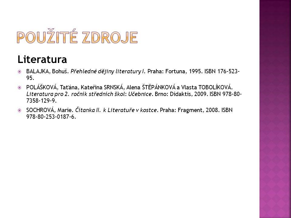 Literatura  BALAJKA, Bohuš. Přehledné dějiny literatury I. Praha: Fortuna, 1995. ISBN 176-523- 95.  POLÁŠKOVÁ, Taťána, Kateřina SRNSKÁ, Alena ŠTĚPÁN