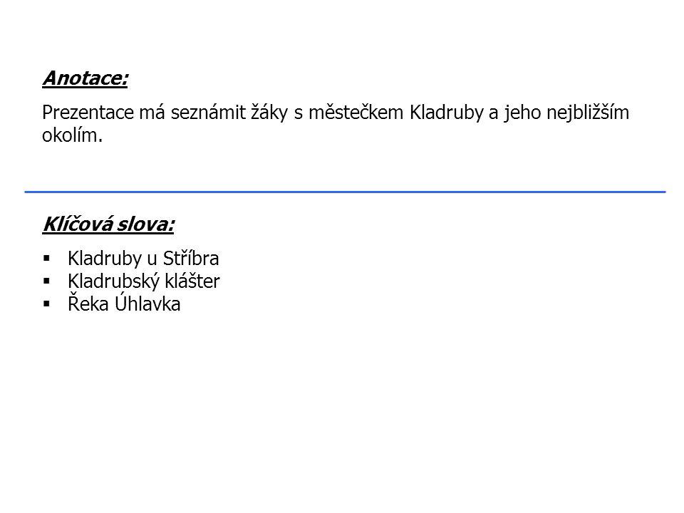 Klíčová slova:  Kladruby u Stříbra  Kladrubský klášter  Řeka Úhlavka Anotace: Prezentace má seznámit žáky s městečkem Kladruby a jeho nejbližším ok