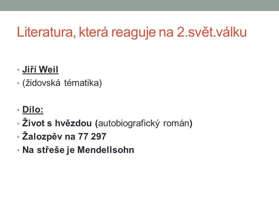 Jiří Weil (židovská tématika) Dílo: Život s hvězdou (autobiografický román) Žalozpěv na 77 297 Na střeše je Mendellsohn