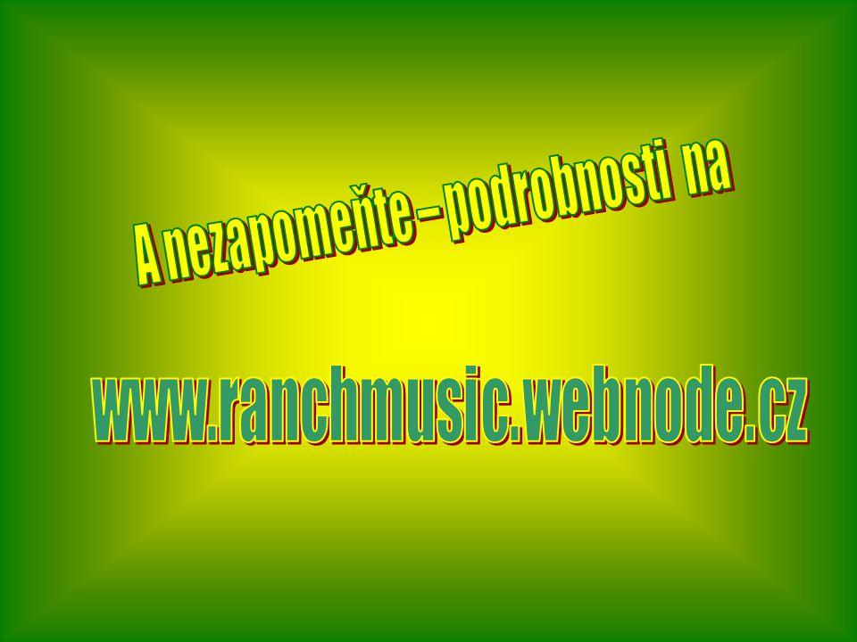  Tak pro úplnost ještě jednou  coutrybál se skupinou Ranch  ve westernovém městečku v Boskovicích v Boskovicích  Dne 9.5.2009  Od 19 00 asi do 01 00