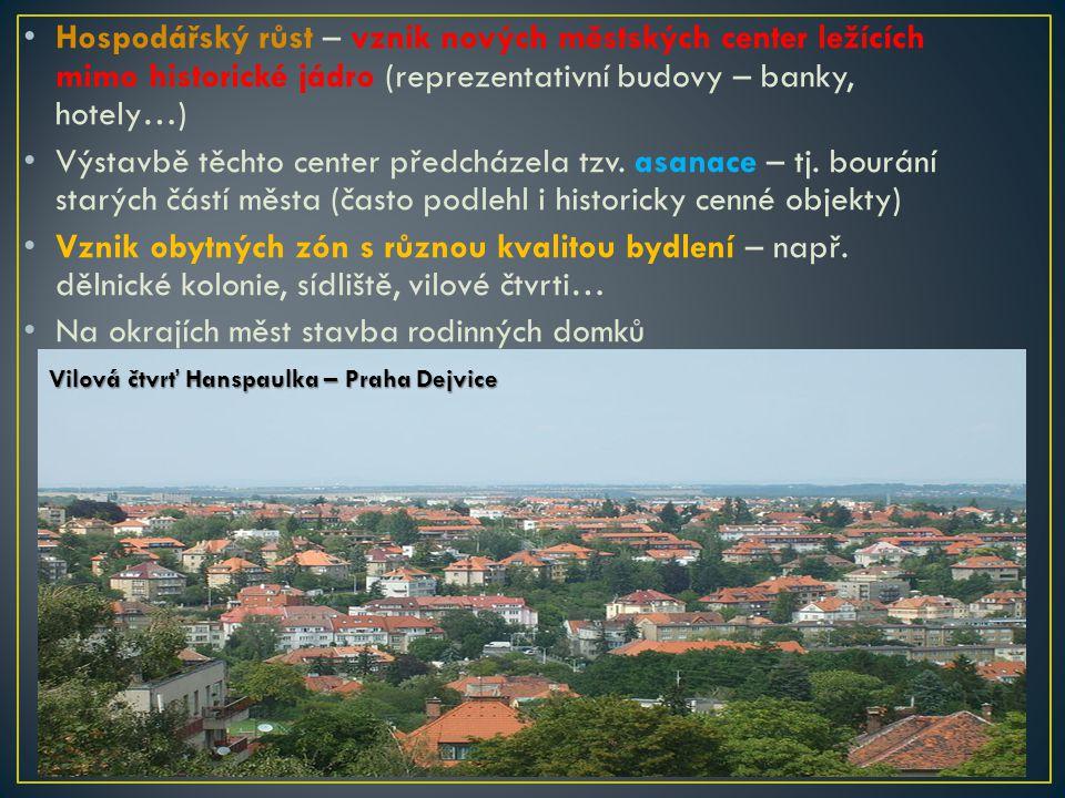 Hospodářský růst – vznik nových městských center ležících mimo historické jádro (reprezentativní budovy – banky, hotely…) Výstavbě těchto center předc