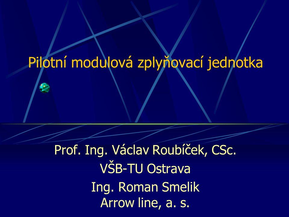 Pilotní modulová zplyňovací jednotka Prof. Ing. Václav Roubíček, CSc. VŠB-TU Ostrava Ing. Roman Smelik Arrow line, a. s.