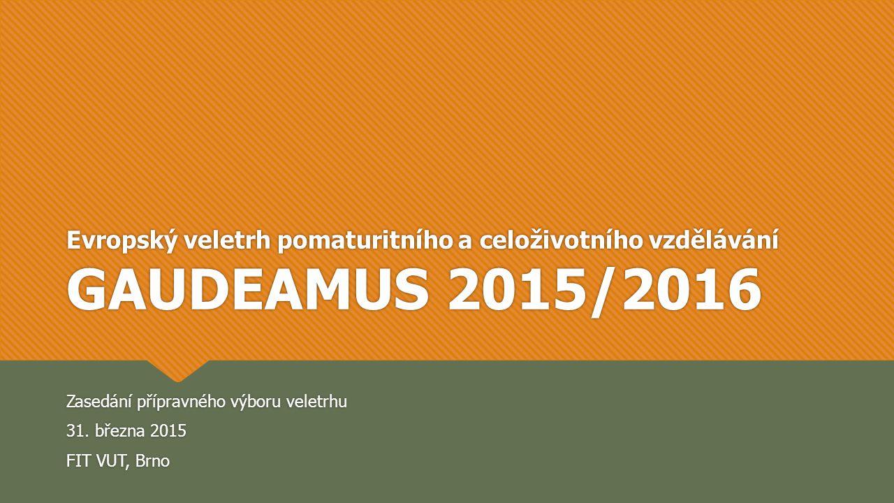 Evropský veletrh pomaturitního a celoživotního vzdělávání GAUDEAMUS 2015/2016 Zasedání přípravného výboru veletrhu 31.