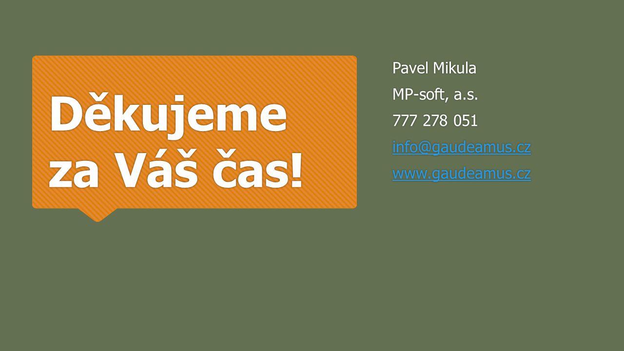 Děkujeme za Váš čas! Pavel Mikula MP-soft, a.s. 777 278 051 info@gaudeamus.cz www.gaudeamus.cz