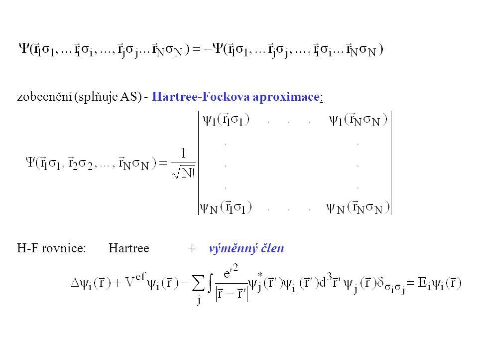zobecnění (splňuje AS) - Hartree-Fockova aproximace: H-F rovnice:Hartree + výměnný člen