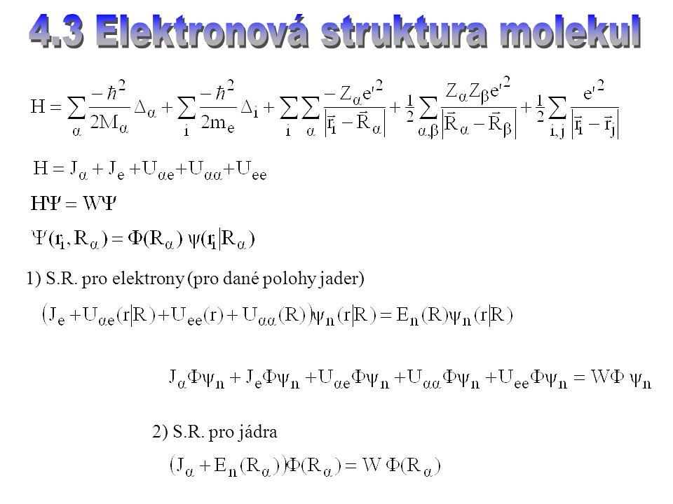 1) S.R. pro elektrony (pro dané polohy jader) 2) S.R. pro jádra