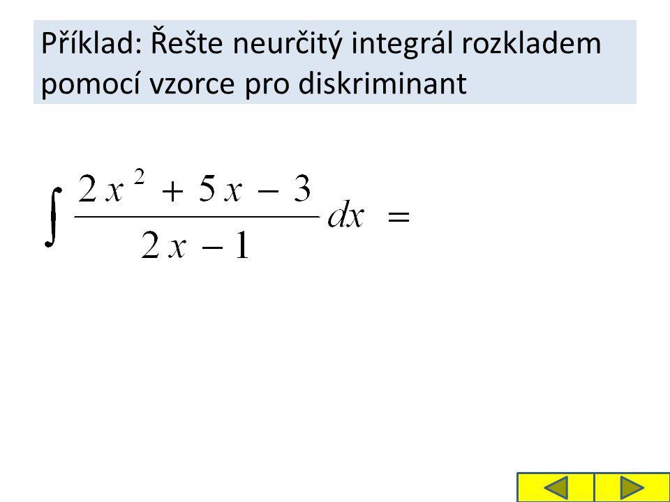 Příklad: Řešte neurčitý integrál rozkladem pomocí vzorce pro diskriminant