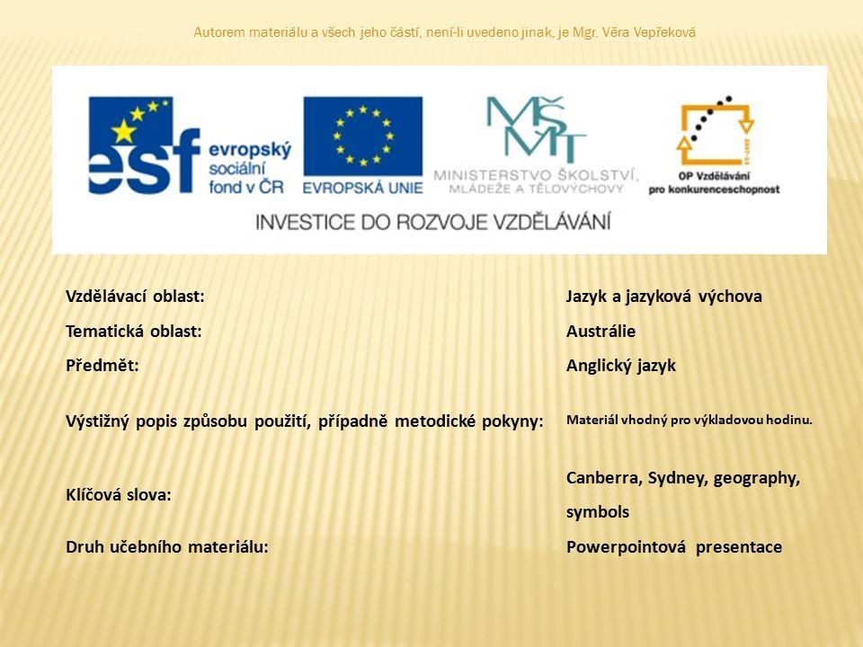 Autorem materiálu a všech jeho částí, není-li uvedeno jinak, je Mgr. Věra Vepřeková Vzdělávací oblast:Jazyk a jazyková výchova Tematická oblast: Austr