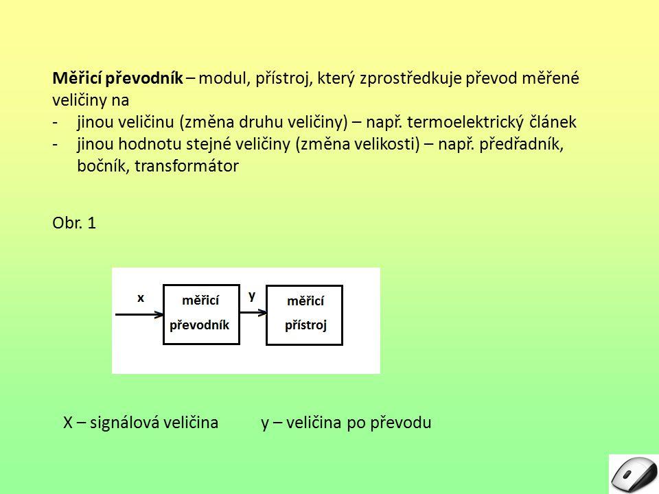 Měřicí převodník – modul, přístroj, který zprostředkuje převod měřené veličiny na -jinou veličinu (změna druhu veličiny) – např.