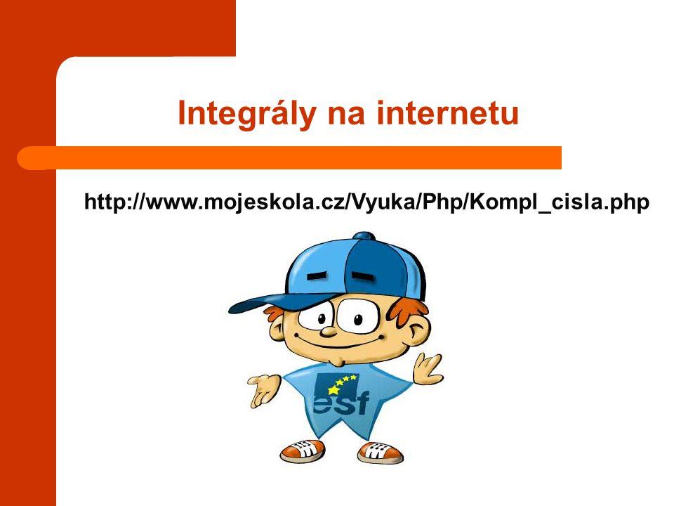 Integrály na internetu http://www.mojeskola.cz/Vyuka/Php/Kompl_cisla.php