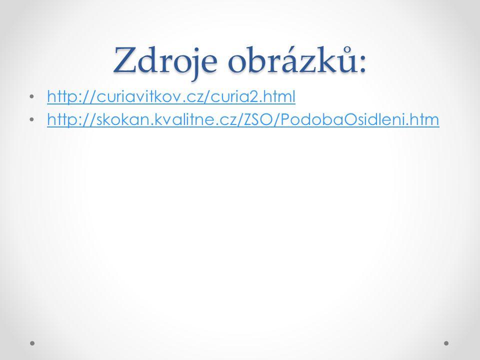 Zdroje obrázků: http://curiavitkov.cz/curia2.html http://skokan.kvalitne.cz/ZSO/PodobaOsidleni.htm