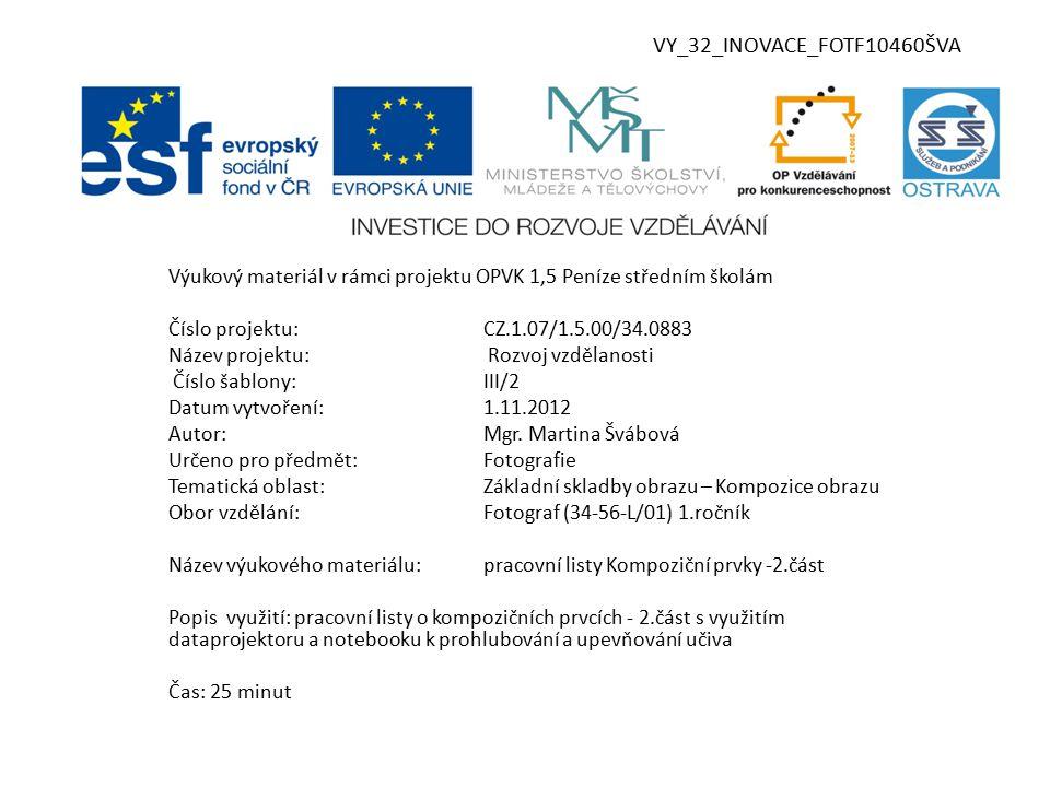 VY_32_INOVACE_FOTF10460ŠVA Výukový materiál v rámci projektu OPVK 1,5 Peníze středním školám Číslo projektu:CZ.1.07/1.5.00/34.0883 Název projektu: Rozvoj vzdělanosti Číslo šablony:III/2 Datum vytvoření:1.11.2012 Autor:Mgr.
