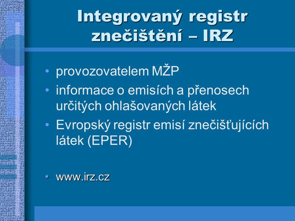 Integrovaný registr znečištění – IRZ provozovatelem MŽP informace o emisích a přenosech určitých ohlašovaných látek Evropský registr emisí znečišťujíc
