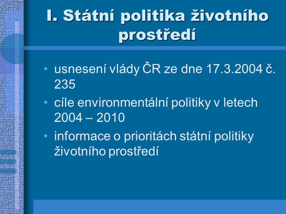 I. Státní politika životního prostředí usnesení vlády ČR ze dne 17.3.2004 č. 235 cíle environmentální politiky v letech 2004 – 2010 informace o priori