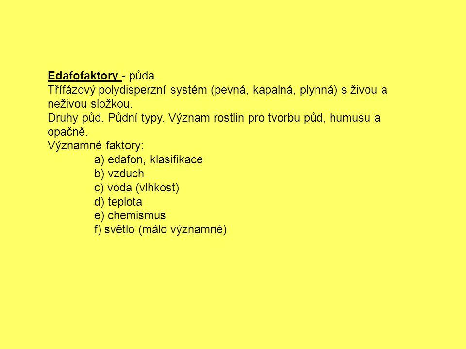 Edafofaktory - půda. Třífázový polydisperzní systém (pevná, kapalná, plynná) s živou a neživou složkou. Druhy půd. Půdní typy. Význam rostlin pro tvor
